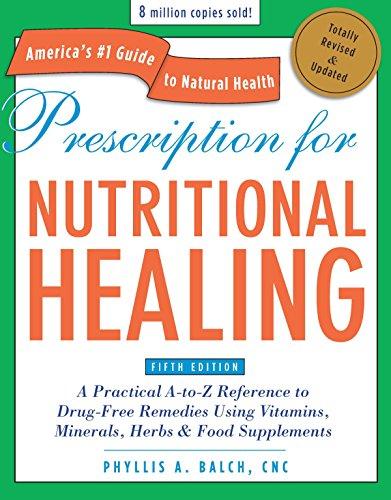 Prescription for Nutritional Healing, Fifth Edition: A Practical A-to-Z Reference to Drug-Free Remedies Using Vitamins, Minerals, Herbs & Food ... A-To-Z Reference to Drug-Free Remedies) von Penguin