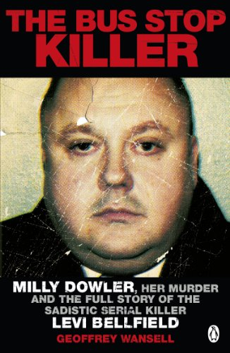 The Bus Stop Killer: Milly Dowler, Her Murder and the Full Story of the Sadistic Serial Killer Levi Bellfield von Penguin