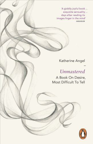 Unmastered: A Book on Desire, Most Difficult to Tell von Penguin