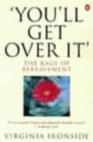 'You'll Get Over It': The Rage of Bereavement von Penguin