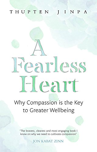A Fearless Heart: Why Compassion is the Key to Greater Wellbeing von Little, Brown Book Group