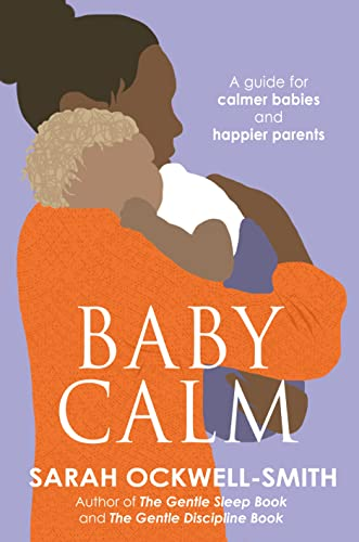 BabyCalm: A Guide for Calmer Babies and Happier Parents von Piatkus
