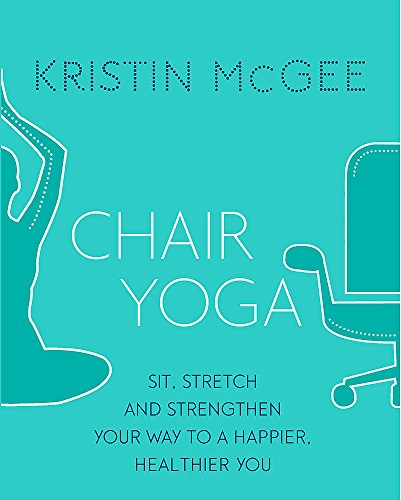 Chair Yoga: Sit, Stretch, and Strengthen Your Way to a Happier, Healthier You von Piatkus