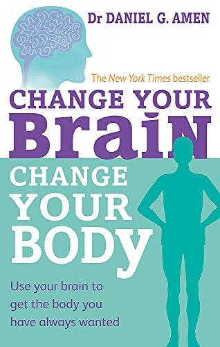 Change Your Brain, Change Your Body: Use your brain to get the body you have always wanted von Piatkus