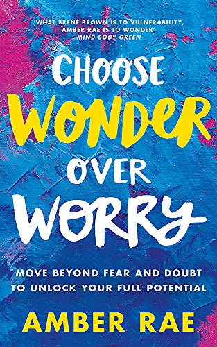 Choose Wonder Over Worry: Move Beyond Fear and Doubt to Unlock Your Full Potential von Piatkus