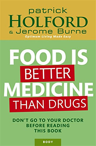 Food Is Better Medicine Than Drugs: Don't go to your doctor before reading this book: Your Prescription for Drug-free Health von Piatkus