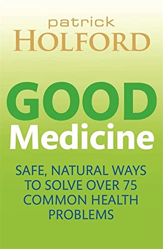 Good Medicine: Safe, natural ways to solve over 75 common health problems von Piatkus
