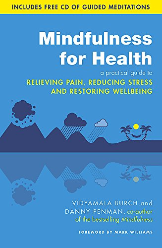 Mindfulness for Health: A practical guide to relieving pain, reducing stress and restoring wellbeing von Little, Brown Book Group