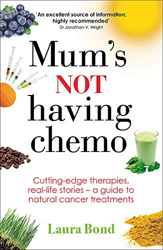 Mum's Not Having Chemo: Cutting-edge therapies, real-life stories - a road-map to healing from cancer von Piatkus