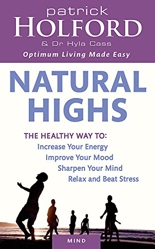 Natural Highs: The healthy way to increase your energy, improve your mood, sharpen your mind, relax and beat stress von Piatkus