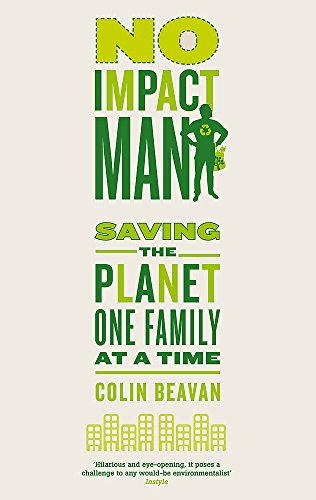 No Impact Man: Saving the planet one family at a time von Piatkus
