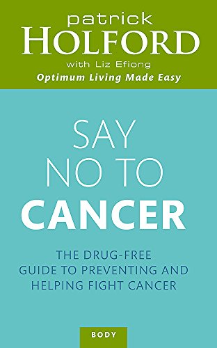 Say No To Cancer: The drug-free guide to preventing and helping fight cancer von Piatkus