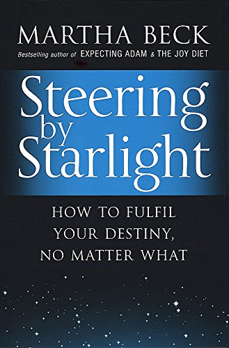 Steering By Starlight: How to fulfil your destiny, no matter what von Piatkus