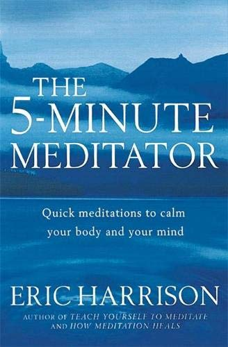 The 5-Minute Meditator: Quick meditations to calm your body and your mind von Piatkus