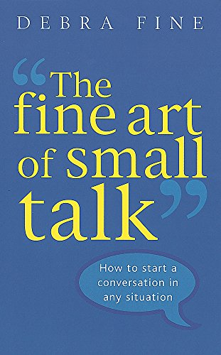 The Fine Art Of Small Talk: How to start a conversation in any situation von Piatkus