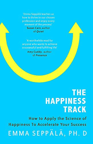 The Happiness Track: How to Apply the Science of Happiness to Accelerate Your Success von Piatkus