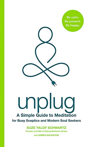 Unplug: A Simple Guide to Meditation for Busy Sceptics and Modern Soul Seekers von Piatkus