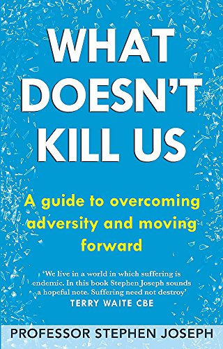 What Doesn't Kill Us: A guide to overcoming adversity and moving forward von Little, Brown Book Group