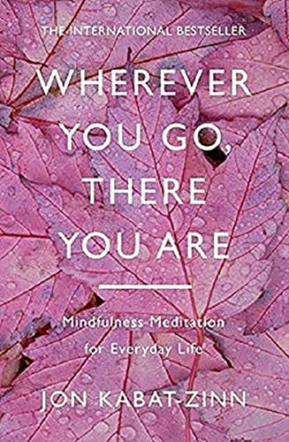 Wherever You Go, There You Are: Mindfulness meditation for everyday life von Little, Brown Book Group