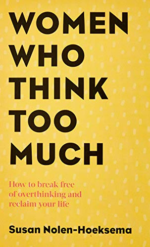 Women Who Think Too Much: How to break free of overthinking and reclaim your life von Piatkus