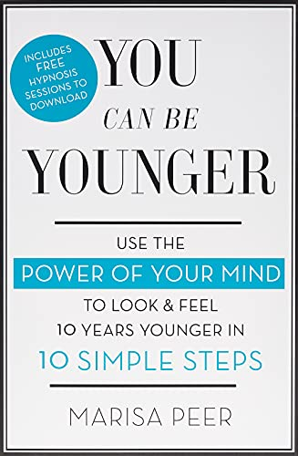 You Can Be Younger: Use the power of your mind to look and feel 10 years younger in 10 simple steps von Piatkus
