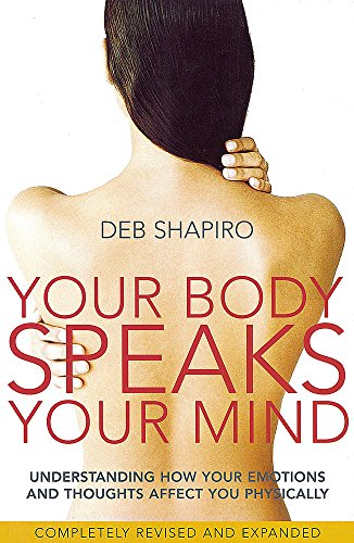 Your Body Speaks Your Mind: Understanding how your emotions and thoughts affect you physically: Understand the Link Between Your Emotions and Your Illness von Piatkus