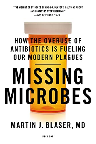 Missing Microbes: How the Overuse of Antibiotics Is Fueling Our Modern Plagues von PICADOR