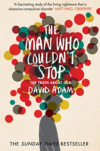 The Man Who Couldn't Stop: The Truth About OCD von Picador