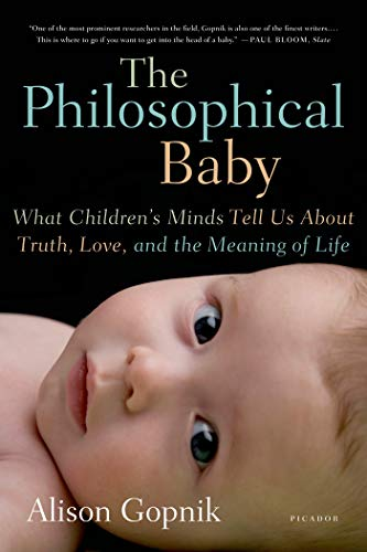 The Philosophical Baby: What Children's Minds Tell Us about Truth, Love, and the Meaning of Life von PICADOR