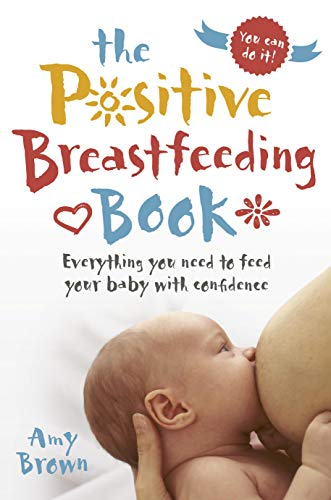 The Positive Breastfeeding Book: Everything You Need to Feed Your Baby with Confidence von PINTER & MARTIN LTD