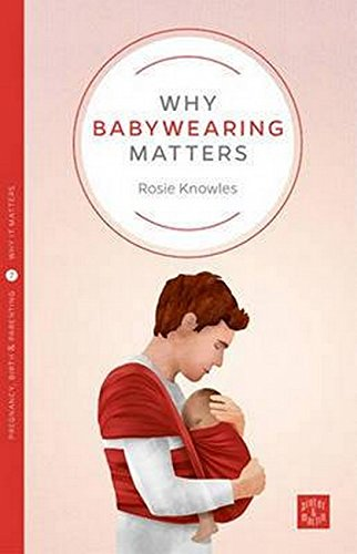 Why Babywearing Matters (Why It Matters, Band 5) von Pinter & Martin Ltd.