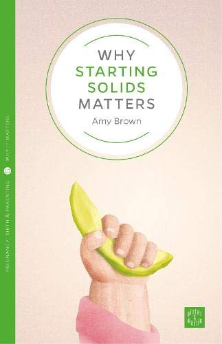 Why Starting Solids Matters (Pinter & Martin Why It Matters, Band 8) von Pinter & Martin Ltd.