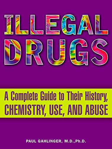 Illegal Drugs: A Complete Guide to Their History, Chemistry, Use, and Abuse von Plume