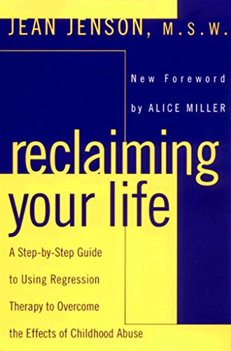 Reclaiming Your Life: A Step-by-Step Guide to Using Regression Therapy to Overcome the Effects of Childhood Abuse von Plume