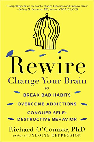 Rewire: Change Your Brain to Break Bad Habits, Overcome Addictions, Conquer Self-Destruc tive Behavior von Plume