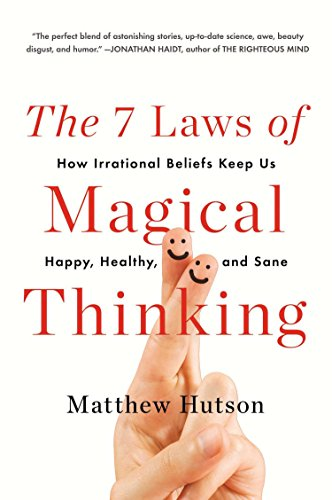 The 7 Laws of Magical Thinking: How Irrational Beliefs Keep Us Happy, Healthy, and Sane von Plume