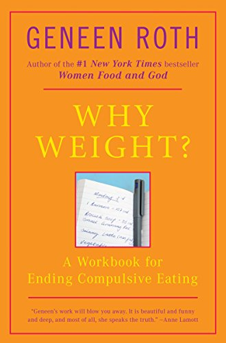 Why Weight?: A Workbook for Ending Compulsive Eating: A Guide to Ending Compulsive Eating (Plume) von Plume