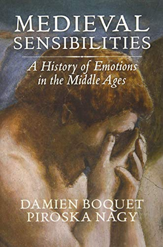 Medieval Sensibilities: A History of Emotions in the Middle Ages von Polity