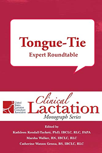 Tongue-Tie: Expert Roundtable (Clinical Lactation Monograph Series) von Praeclarus Press