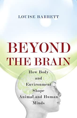 Beyond the Brain: How Body and Environment Shape Animal and Human Minds von Princeton Univers. Press