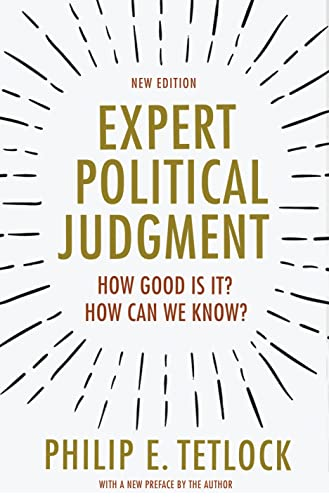 Expert Political Judgment: How Good Is It? How Can We Know? von Princeton University Press