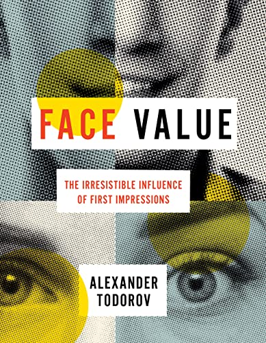 Face Value: The Irresistible Influence of First Impressions von Princeton Univers. Press