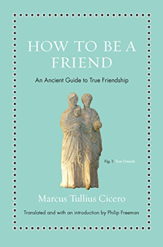 How to Be a Friend: An Ancient Guide to True Friendship (Ancient Wisdom for Modern Readers) von Princeton University Press