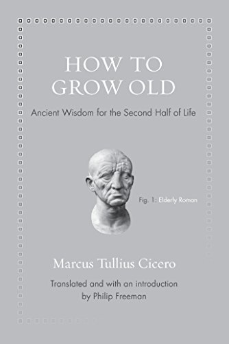 How to Grow Old: Ancient Wisdom for the Second Half of Life (Ancient Wisdom for Modern Readers) von Princeton Univers. Press