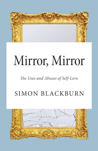 Mirror, Mirror: The Uses and Abuses of Self-Love von Princeton Univers. Press