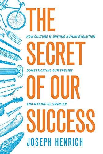 Secret of Our Success: How Culture is Driving Human Evolution, Domesticating Our Species, and Making Us Smarter von Princeton Univers. Press
