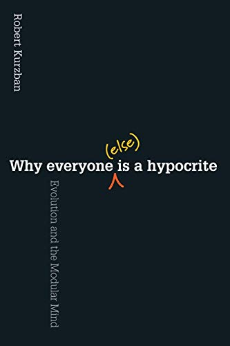 Why Everyone (Else) Is a Hypocrite: Evolution and the Modular Mind von Princeton Univers. Press