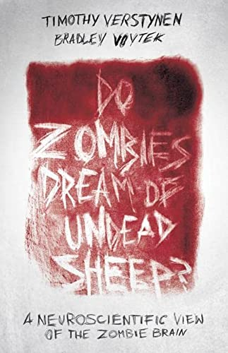 Do Zombies Dream of Undead Sheep?: A Neuroscientific View of the Zombie Brain von Princeton University Press