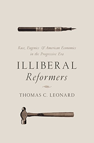 Illiberal Reformers: Race, Eugenics, and American Economics in the Progressive Era von Princeton University Press