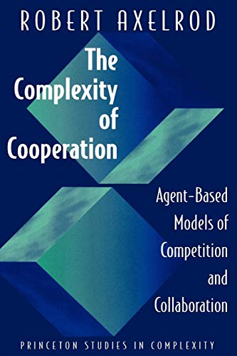 The Complexity of Cooperation: Agent-based Models of Competition and Collaboration (Princeton Studies in Complexity, Band 3) von Princeton University Press